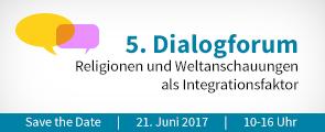 """Save the Date: 5. Dialogforum """"Religionen und Weltanschauungen als Integrationsfaktor"""" am 21. Juni 2017 von 10 bis 16 Uhr"""