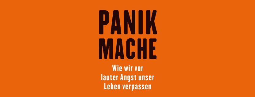 Panikmache – Wie wir vor lauter Angst unser Leben verpassen